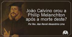 O AGRESTE PRESBITERIANO: João Calvino orou a Philip Melanchton após a morte...