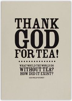 (Don't think this was really Sir Philip Sidney . Tea Time Quotes, Tea Puns, Chai Quotes, The Chai, Tea Cookies, Coffee Talk, Cuppa Tea, Tea Art, My Cup Of Tea