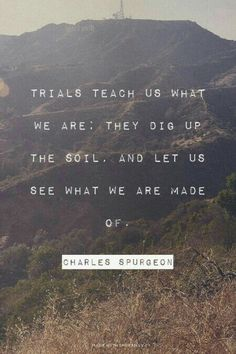 Trials teach us what we are made of