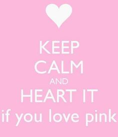 Keep Calm & Heart it if You Love Pink