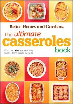 The Ultimate Casseroles Book: More Than 400 Heartwarming Dishes-from Dips to Desserts