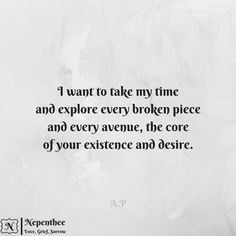 I want to see you whole, explore every piece of you. #love #quotes #desire #broken