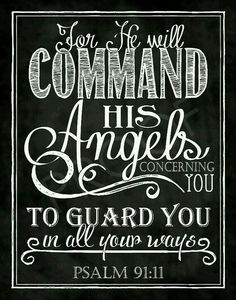 For He will command His angels concerning you, to guard you in all your ways. ~ Psalm 91:11 <3