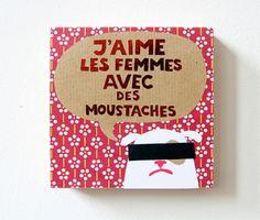 *J'aime les femmes avec des moustaches*