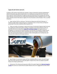 Super lubricants recommend that you simply check all specifications before shopping for your oil. A help owner will build a decent alternative on engine oils once at the look or at the mechanic.