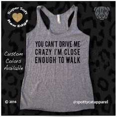 You CAN'T DRIVE Me CRAZY raw edge tri blend by SpottyCatApparel