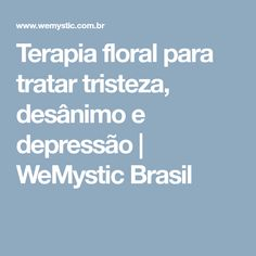 Terapia floral para tratar tristeza, desânimo e depressão | WeMystic Brasil