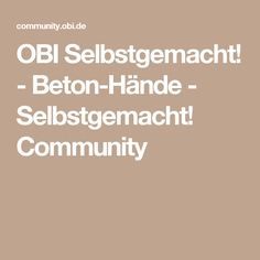 OBI Selbstgemacht! - Beton-Hände - Selbstgemacht! Community Beton Design, Best Butter, Concrete Crafts, Obi, Diy Presents, Christmas Diy, Tips, Blog, Handmade