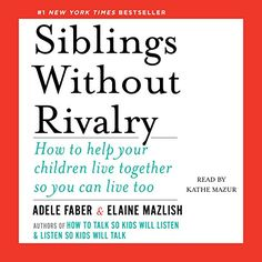 Siblings Without Rivalry: How to Help Your Children Live ...