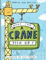 What Can a Crane Pick Up? - by Rebecca Kai Dotlich. Illustrations and rhyming text show that a crane can lift anything from a load of steel to a cow.