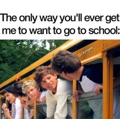 I would do ANYTHING to go to school if there were One Direction in my school :-D