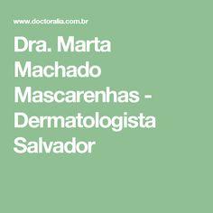 Dra. Marta Machado Mascarenhas - Dermatologista Salvador