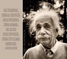 509.Nel disordine, trova la semplicità.  Nella discordia, trova armonia.  Nel mezzo delle difficoltà,  trova l'occasione favorevole. Albert Einstein