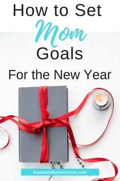How to Set Mom Goals for the New Year: Why you need mom goals and how to successfully set them.