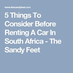 5 Things To Consider Before Renting A Car In South Africa - The Sandy Feet Letting Someone Go, Car Rental, 5 Things, Car Ins, South Africa, Let It Be, School, Renting