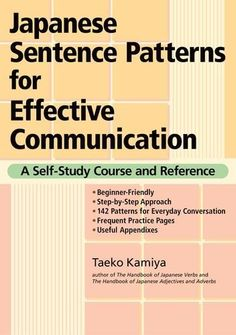 Japanese Sentence Patterns for Effective Communication: A Self-Study Course and Reference by Taeko Kamiya. Save 32 Off!. $14.96. Publisher: Kodansha USA; Bilingual edition (August 3, 2012). Publication: August 3, 2012. Author: Taeko Kamiya