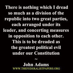 John Adams Poster, A division of the republic into two parties is the greatest political evil Truth Quotes, Quotable Quotes, Life Quotes, John Adams Quotes, Greatest Presidents, Ring True, Founding Fathers, The Republic, Inevitable