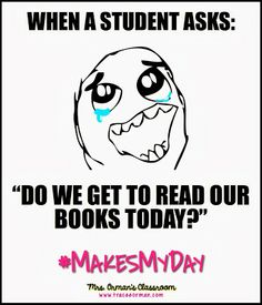 """When a student asks: """"Do we get to read our books today?"""" #MakesMyDay"""