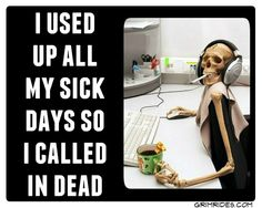 Work Humor | No more sick days! I laughed hard at this one!