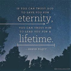Platt: if you can trust God to save you for eternity,...