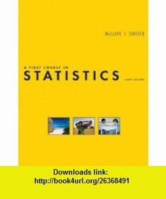 First Course in Statistics, A (10th Edition) (9780136152590) James T. McClave, Terry Sincich , ISBN-10: 0136152597  , ISBN-13: 978-0136152590 ,  , tutorials , pdf , ebook , torrent , downloads , rapidshare , filesonic , hotfile , megaupload , fileserve