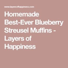 Homemade Best-Ever Blueberry Streusel Muffins - Layers of Happiness