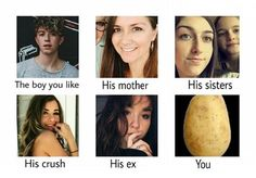 Only half of this is tru. He doesn't like...that. He doesn't have an ex and I'm not a potato. And he has 3 sisters