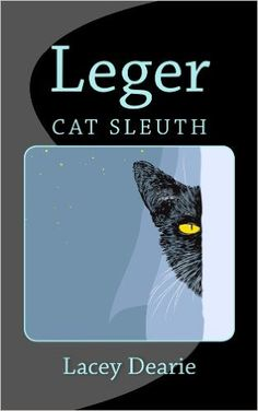 Leger - Cat Sleuth (The Leger Cat Sleuth Mysteries Series Book 1) eBook: Lacey Dearie: Amazon.co.uk: Kindle Store