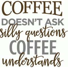 Silhouette Design Store - View Design coffee doesn't ask silly questions phrase Silhouette Cameo Projects, Silhouette Design, Coffee Quotes, Coffee Humor, Silly Questions, Coffee Signs, Vinyl Projects, Circuit Projects, Art Projects
