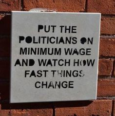 Exactly x    [Image] Put the politicians on minimum wage and watch how fast things change..., via Flickr.