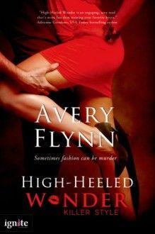 High-heeled Wonder (A Killer Style Novel) (Entangled Ignite) - Avery Flynn