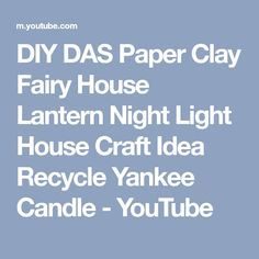 DIY DAS Paper Clay Fairy House Lantern Night Light House Craft Idea Recycle Yankee Candle - YouTube