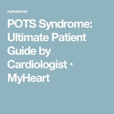 POTS Syndrome: Ultimate Patient Guide by Cardiologist • MyHeart