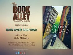 """Join the discussion! October 22 @ 7:00pm @ AUC Press Tahrir Bookstore. The Book Alley will talk with the author Hala El Badri about her novel """"Rain Over Baghdad"""" http://www.aucpress.com/p-4840-rain-over-baghdad.aspx  To print the flyer, go to http://www.aucpress.com/images/BookAlleyOct22flyer.pdf"""