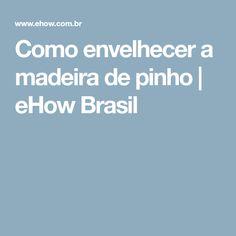 Como envelhecer a madeira de pinho | eHow Brasil
