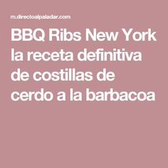 BBQ Ribs New York la receta definitiva de costillas de cerdo a la barbacoa