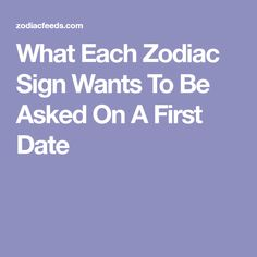 What Each Zodiac Sign Wants To Be Asked On A First Date