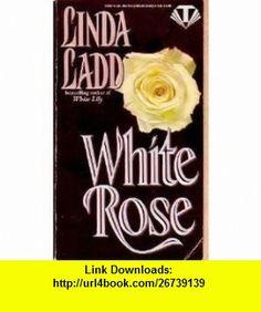 White Rose (Topaz historical romances) (9780451404794) Linda Ladd , ISBN-10: 0451404793  , ISBN-13: 978-0451404794 ,  , tutorials , pdf , ebook , torrent , downloads , rapidshare , filesonic , hotfile , megaupload , fileserve