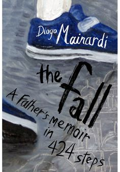 The Fall: A Father's Memoir in 424 Steps by Diago Mainardi