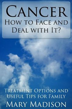 Cancer - How to Face and Deal with It? by Mary Madison. $1.08. 55 pages