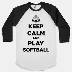 Keep Calm And Play Softball!! Would love to wear this!!!