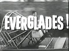 The Everglades - (1961-62). Starring: Ron Hayes, Gordon Casell and Dan Chandler. Partial Guest List: Dawn Wells, Victor Buono and Burt Reynolds.