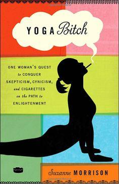 Yoga Bitch — #MindBodySpirit. Brought to you by SunGoddess Magazine: Igniting the Powerful Goddess WIthin http://sungoddessmagazine.com