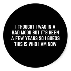 Bad Mood Funny Quote Classic Round Sticker - typography gifts unique custom diy
