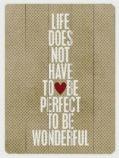 I dont think it shoukd be perfect. Its the imperfections that make life wonderful Cute Quotes, Great Quotes, Words Quotes, Wise Words, Quotes To Live By, Funny Quotes, Inspirational Quotes, Sayings, Awesome Quotes