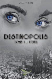 Destinopolis, t1 de Guillaume Jacob