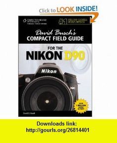 David Buschs Compact Field Guide for the Nikon D90 (9781435458598) David D. Busch , ISBN-10: 1435458591  , ISBN-13: 978-1435458598 ,  , tutorials , pdf , ebook , torrent , downloads , rapidshare , filesonic , hotfile , megaupload , fileserve