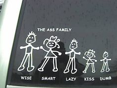 I hate those family decals that people have on their cars with their kids and their pets...I saw this one the other day though and it made me laugh...