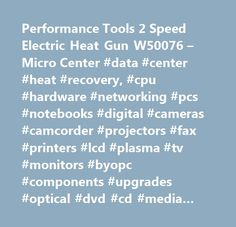 Performance Tools 2 Speed Electric Heat Gun W50076 – Micro Center #data #center #heat #recovery, #cpu #hardware #networking #pcs #notebooks #digital #cameras #camcorder #projectors #fax #printers #lcd #plasma #tv #monitors #byopc #components #upgrades #optical #dvd #cd #media #hard #drives #video #sound #cards #motherboard #backup #ink #cartridges #pda #mp3 #players #cables #furniture #technical #manuals #software #video #game #system #movies…