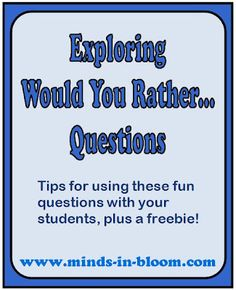 Using Would You Rather Questions in the classroom (link to free printable)